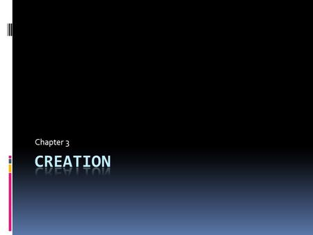 Chapter 3. Creation  Read paragraphs 1 and 2 Creation  Create  Means to make something out of nothing  He used no materials to create the universe-