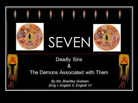 SEVEN Deadly Sins & The Demons Associated with Them By Ms. Brantley Graham (Eng I, English II, English IV.