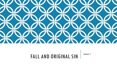 FALL AND ORIGINAL SIN Lesson 1. ANTICIPATORY SET Read together Psalm 51 https://www.youtube.com/watch?v=36Y_ztEW1NE.