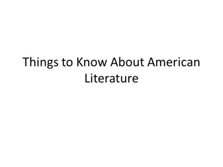Things to Know About American Literature. The United States is a land of immigrants. The Bering Strait is where the first people entered North America.