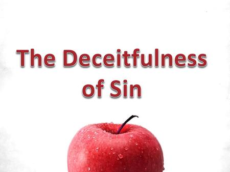 """Exhort one another daily, while it is called 'Today,' lest any of you be hardened through the deceitfulness of sin"" (Heb 3:13). Why is sin deceitful?"