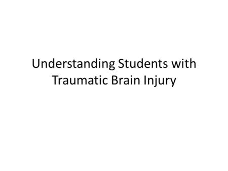 Understanding Students with Traumatic Brain Injury.