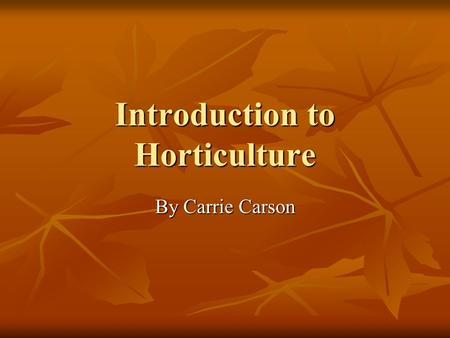 Introduction to Horticulture By Carrie Carson. The Importance of Plants Without plants, life on earth could not exist Plants are the primary source of.