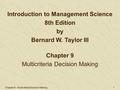 Chapter 9 - Multicriteria Decision Making 1 Chapter 9 Multicriteria Decision Making Introduction to Management Science 8th Edition by Bernard W. Taylor.