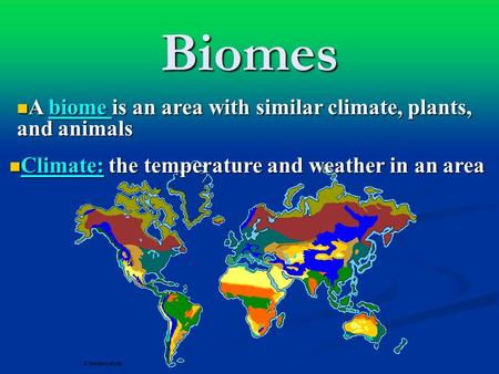 Biomes A biome is an area with similar climate, plants, and animals A biome is an area with similar climate, plants, and animals Climate: the temperature.
