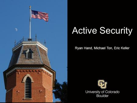 Active Security Ryan Hand, Michael Ton, Eric Keller.