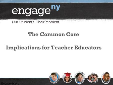 EngageNY.org The Common Core Implications for Teacher Educators.