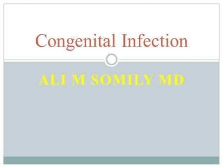 ALI M SOMILY MD Congenital Infection. Rout of Transmission TransmissionTypes Intra-uterineTransplacental Ascending infection Intra-partumContact with.