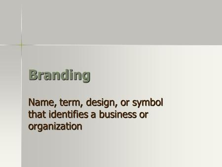 Branding Name, term, design, or symbol that identifies a business or organization.
