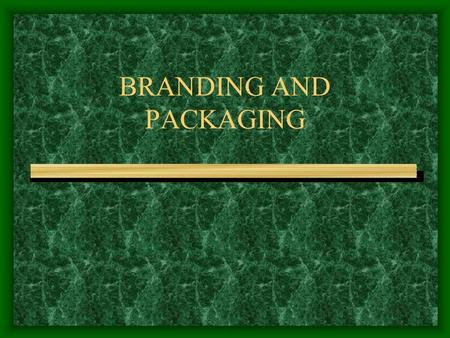 BRANDING AND PACKAGING. BRAND Name, term, design or symbol that identifies a business and its products Connotates quality and reliability IMPORTANCE OF.