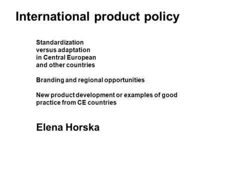 International product policy Standardization versus adaptation in Central European and other countries Branding and regional opportunities New product.
