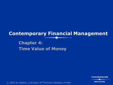 © 2004 by Nelson, a division of Thomson Canada Limited Contemporary Financial Management Chapter 4: Time Value of Money.