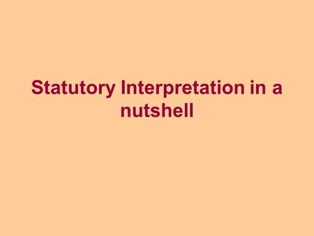 Statutory Interpretation in a nutshell. Literal Approach The Literal Approach gives words their ordinary grammatical meaning LNER v Berriman: Not 'relaying.