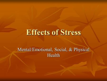 Effects of Stress Mental/Emotional, Social, & Physical Health.