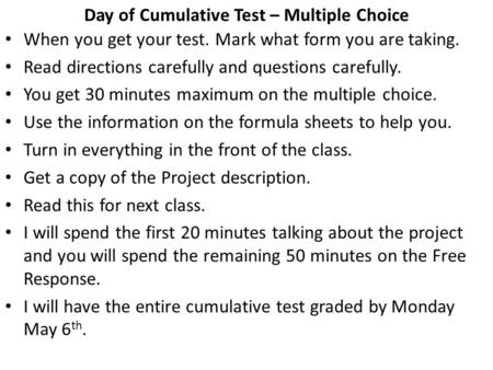 Day of Cumulative Test – Multiple Choice When you get your test. Mark what form you are taking. Read directions carefully and questions carefully. You.