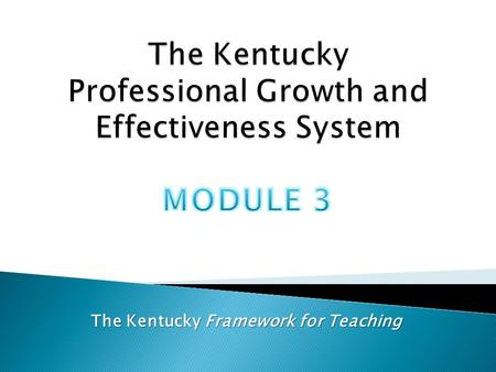 The Kentucky Framework for Teaching. BIG QuestionsLearning Targets What makes a teacher highly effective? How is teacher effectiveness determined? Why.