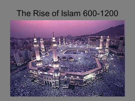 The Rise of Islam 600-1200. Arabian Peninsula Before Muhammad Most Arabs Settled / Nomads a minority –Caravan cities caused interaction between Byzantine.