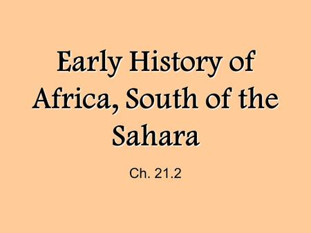Early History of Africa, South of the Sahara Ch. 21.2.