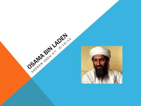 OSAMA BIN LADEN ANDREW EDEN-4 TH 4/19/12. OSAMA BIN LADEN'S BACKGROUND Born 1957 for Syrian mother, Osama bin Laden was the seventh son among fifty brothers.