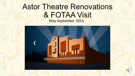 Astor Theatre Renovations & FOTAA Visit May-September 2015 1.
