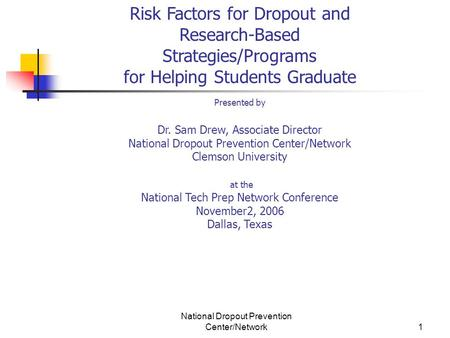 National Dropout Prevention Center/Network1 Risk Factors for Dropout and Research-Based Strategies/Programs for Helping Students Graduate Presented by.
