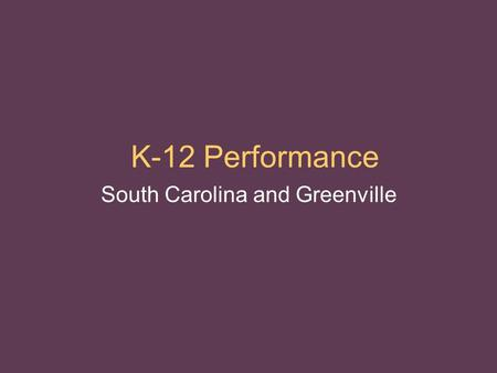 K-12 Performance South Carolina and Greenville. South Carolina Rankings  Quality Counts  NAEP – National Assessment of Educational Progress  Graduation.