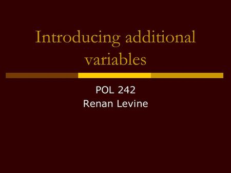 Introducing additional variables POL 242 Renan Levine.