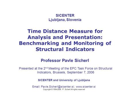 SICENTER Ljubljana, Slovenia Time Distance Measure for Analysis and Presentation: Benchmarking and Monitoring of Structural Indicators Professor Pavle.