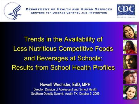 Trends in the Availability of Less Nutritious Competitive Foods and Beverages at Schools: Results from School Health Profiles Howell Wechsler, EdD, MPH.