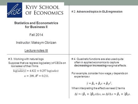 Statistics and Econometrics for Business II Fall 2014 Instructor: Maksym Obrizan Lecture notes III # 2. Advanced topics in OLS regression # 3. Working.