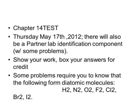 Chapter 14TEST Thursday May 17th,2012; there will also be a Partner lab identification component (w/ some problems). Show your work, box your answers for.