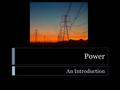Power An Introduction. Power  Learning Standard  ENGR-EP-1. Students will utilize the ideas of energy, work, power, and force to explain how systems.