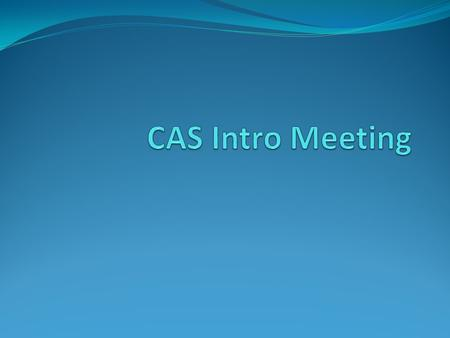 Agenda Team Builder led by Mr. Braman CAS: what is it? TOK Style Discussion: Why CAS? Managebac and how to use it.