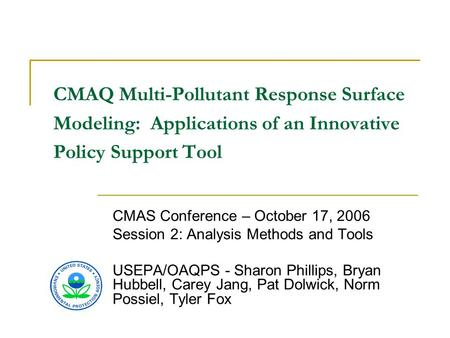 CMAQ Multi-Pollutant Response Surface Modeling: Applications of an Innovative Policy Support Tool CMAS Conference – October 17, 2006 Session 2: Analysis.