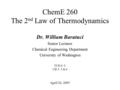ChemE 260 The 2 nd Law of Thermodynamics April 26, 2005 Dr. William Baratuci Senior Lecturer Chemical Engineering Department University of Washington TCD.
