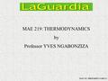MAE 219: THERMODYNAMICS by Professor YVES NGABONZIZA MAE 219: THERMODYNAMICS I.