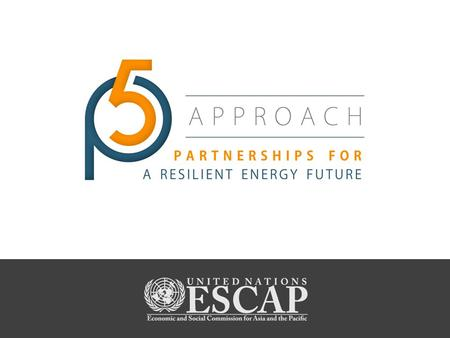 ESCAP'S Pro-Poor Public-Private Partnership (5P) Approach Presented by: Mr. Kohji Iwakami, Economic Affairs Officer, EDD, ESCAP.
