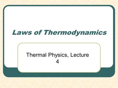 Laws of Thermodynamics Thermal Physics, Lecture 4.