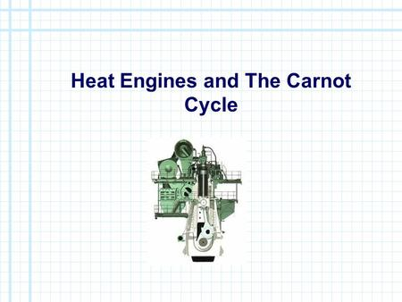 Heat Engines and The Carnot Cycle. First Statement of the Second Law of Thermodynamics The first statement of the second law is a statement from common.