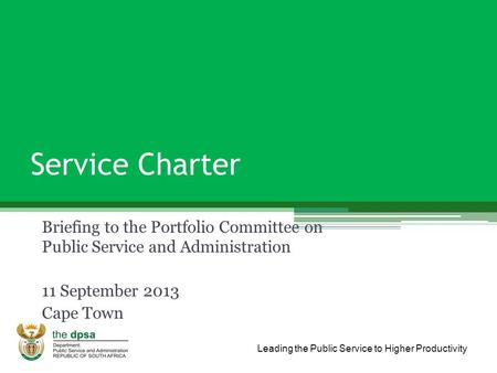 Leading the Public Service to Higher Productivity Service Charter Briefing to the Portfolio Committee on Public Service and Administration 11 September.