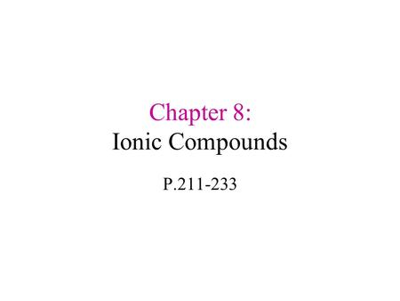 Chapter 8: Ionic Compounds P.211-233. Section 8.1 Forming Chemical Bonds P.211-214.