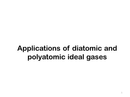 Applications of diatomic and polyatomic ideal gases 1.