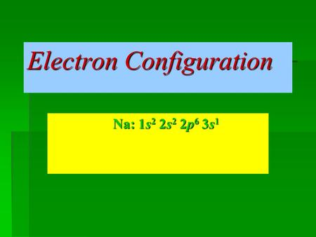 Electron Configuration Na: 1s 2 2s 2 2p 6 3s 1. Electron Movement  Electrons orbit the nucleus of an atom in a cloud.  Electrons do not orbit in a sphere.