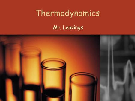 Thermodynamics Mr. Leavings. Objectives Use the laws of thermodynamics to solve problems, identify energy flow within a system, determine the classification.