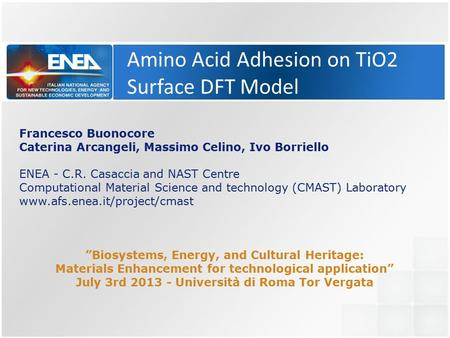 Amino Acid Adhesion on TiO2 Surface DFT Model Francesco Buonocore Caterina Arcangeli, Massimo Celino, Ivo Borriello ENEA - C.R. Casaccia and NAST Centre.