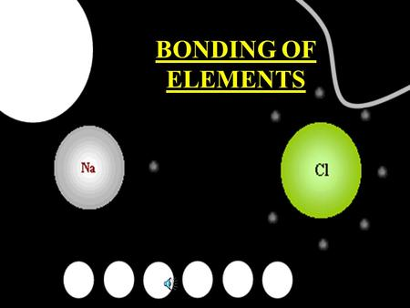 BONDING OF ELEMENTS Predict Why do elements bond? Why are valence electrons so important?