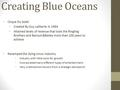 Creating Blue Oceans Cirque Du Soleil Created By Guy Laliberte in 1984 Attained levels of revenue that took the Ringling Brothers and Barnum&Bailey more.
