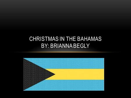 CHRISTMAS IN THE BAHAMAS BY: BRIANNA BEGLY. Map of the Bahamas It is located right by the Atlantic ocean and the Great Bahama Banks.