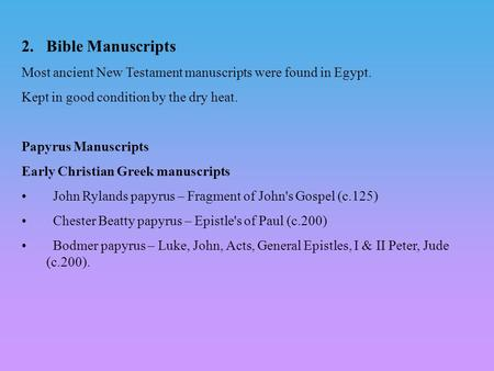 2.Bible Manuscripts Most ancient New Testament manuscripts were found in Egypt. Kept in good condition by the dry heat. Papyrus Manuscripts Early Christian.