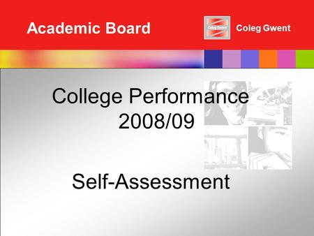 Coleg Gwent Academic Board College Performance 2008/09 Self-Assessment.